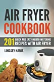 Air Fryer Cookbook: 201 Quick and Easy Mouth Watering Recipes...