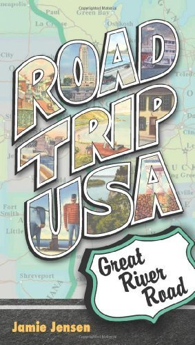 [Road Trip USA: Great River Road] (By: Jamie Jensen) [published: April, 2010]