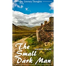 The Small Dark Man (Maurice Walsh) (Literary Thoughts Edition)