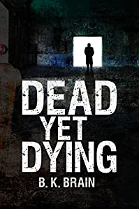Dead Yet Dying by B. K. Brain ebook deal