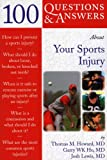 100 Questions and Answers about Your Sports Injury, Thomas M. Howard and Gary W. K. Ho, 076374638X