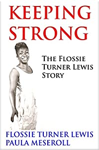 Keeping Strong: The Flossie Turner Lewis Story by Flossie Turner Lewis ebook deal