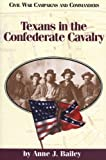 Texans in the Confederate Cavalry, Anne J. Bailey, 1886661022