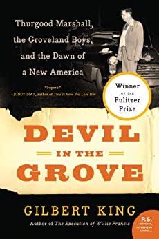 Devil in the Grove: Thurgood Marshall, the Groveland Boys, and the Dawn of a New America by [King, Gilbert]