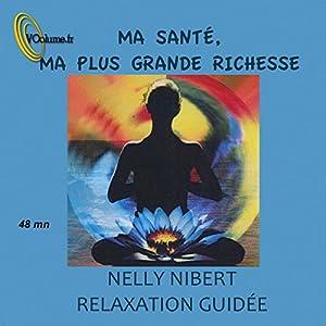 Ma santé, ma plus grande richesse : relaxation guidée | Livre audio