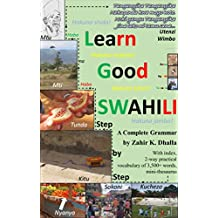 Learn Good SWAHILI: Step by Step: A Complete Grammar