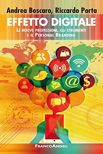 Download Effetto digitale. Le nuove professioni, gli strumenti e il Personal Branding: Le nuove professioni, gli strumenti e il Personal Branding (Italian Edition) Pdf