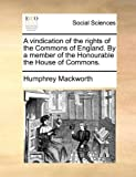 A Vindication of the Rights of the Commons of England by a Member of the Honourable the House of Commons, Humphrey MacKworth, 1170468454