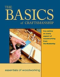 The Basics of Craftsmanship: Key Advice on Every Aspect of Woodworking (Essentials of Woodworking)