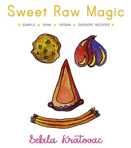 Sweet Raw Magic: Simple Raw Vegan Dessert Recipes by Sebila Kratovac