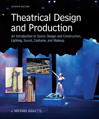Theatrical Design and Production: An Introduction to Scene Design and Construction, Lighting, Sound, Costume, and Makeup -