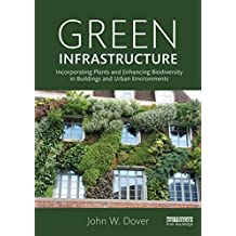 Green Infrastructure: Incorporating Plants and Enhancing Biodiversity in Buildings and Urban Environments