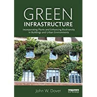Green Infrastructure: Incorporating Plants and Enhancing Biodiversity in Buildings and Urban Environments (Routledge Studies in Urban Ecology)