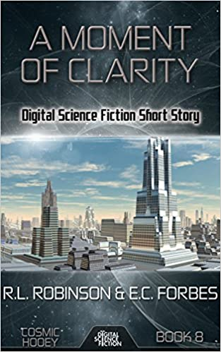 Read online A Moment of Clarity: Digital Science Fiction Short Story (Cosmic Hooey Book 8) PDF