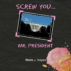 Screw You, Mr. President