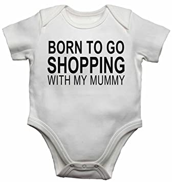 Girls Born to Go Shopping with My Mummy New Baby Vests Bodysuits for Boys