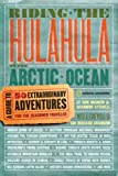 img - for Riding the Hulahula to the Arctic Ocean: A Guide to Fifty Extraordinary Adventures for the Seasoned Traveler book / textbook / text book