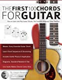 Guitar: The First 100 Chords for Guitar: How to Learn and Play Guitar Chords: The Complete Beginner Guitar Method