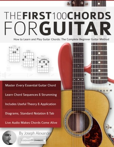 - Guitar: The First 100 Chords for Guitar: How to Learn and Play Guitar Chords: The Complete Beginner Guitar Method