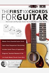 Guitar: The First 100 Chords for Guitar: How to Learn and Play Guitar Chords: The Complete Beginner Guitar Method Paperback