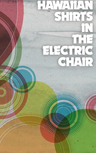 Hawaiian Shirts in the Electric Chair (Chairs Hawaiian)