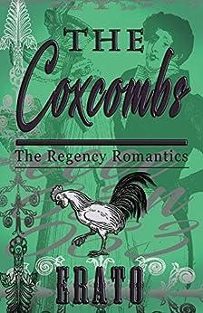The Coxcombs: a romantic comedy (The Regency Romantics) by [Erato]