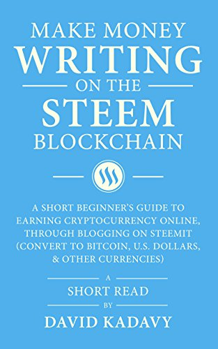 Make Money Writing on the STEEM Blockchain: A Short Beginner's Guide to  Earning Cryptocurrency Online, Through Blogging on Steemit (Convert to
