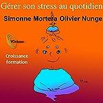 Gérer son stress au quotidien   Olivier Nunge,Simone Mortera