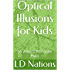 Optical Illusions for Kids: (& Adults Who Like Fun)