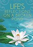 img - for Life's Reflections on a Broken Pond by Patrick Brooks (2013-01-29) book / textbook / text book