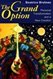 The Grand Option : Personal Transformation and a New Creation, Bruteau, Beatrice, 0268010412