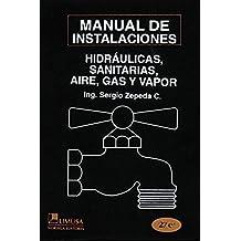 Manual de instalaciones hidráulicas, sanitarias, aire, gas y vapor, 2a ed