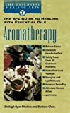 Aromatherapy: The A-Z Guide to Healing With Essential Oils The Essential Healing Arts Series