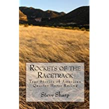 Rockets Of The Racetrack: True Stories Of American Quarter Horse Racing