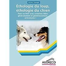 Ethologie du loup, éthologie du chien: Pour en finir avec certaines idées généralement et généreusement préconçues ! (French Edition)