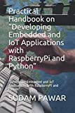"""Practical Handbook on """"Developing Embedded and IoT Applications with RaspberryPi and Python"""": """"Developing Embedded and IoT Applications with RaspberryPi and Python"""""""