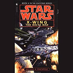 Star Wars: The X-Wing Series, Volume 4: The Bacta War Audiobook