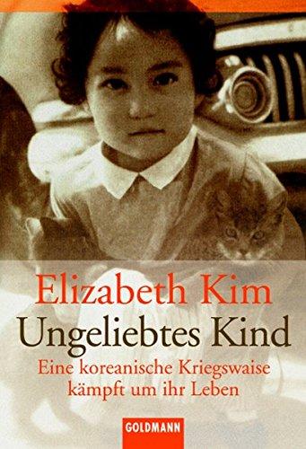 Ungeliebtes Kind: Eine koreanische Kriegswaise kämpft um ihr Leben (Goldmann Sachbücher)