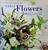 Table Flowers: Over 50 Arrangements for Simple, Special, and Spectacular Occasions