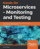 Hands-On Microservices – Monitoring and Testing Front Cover