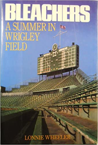Bleachers: A Summer in Wrigley Field: Wheeler, Lonnie ...
