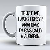 Trust Me, I Watch Grey's Anatomy, I'm Basically A Surgeon Mug - Funny Mug - Love - Grey's Anatomy Inspired - Drink Mug - Coffee Mug - White Mug - This a Perfect Gift - Have a Nice Day
