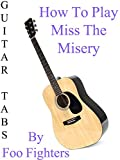 How To Play Miss The Misery By Foo Fighters - Guitar Tabs