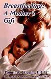 Breastfeeding, Pamela K. Wiggins, 0962352993