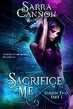 Sacrifice Me, Season Two: Part 1 (Sacrifice Me Seasons Book 2)