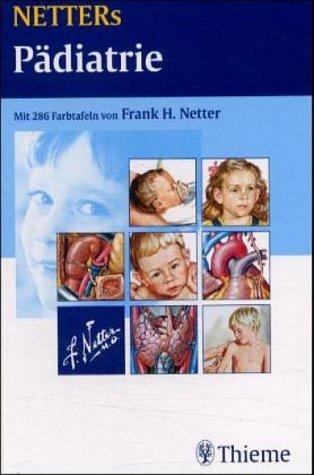 NETTERs Pädiatrie: Modifizierte und aktualisierte Teilbeiträge aus den NETTER-Farbatlanten Band 1-9, sowie Netter, Digestive System, Volume 1-3, und Netter, Endocrine System