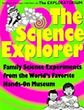 The Science Explorer: The Best Family Activities and Experiments from the World's Favorite Hands-On Science Museum