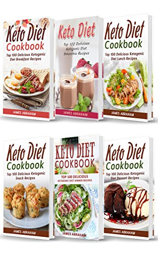 Keto Diet Cookbook: 6 Books in 1- Bible of 6 books- Keto Diet Cookbooks- Breakfast+ Smoothies+ Lunch+ Snacks+ Dinner & Dessert Recipes by James Abraham