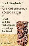 Das vergessene Königreich: Israel und die verborgenen Ursprünge der Bibel