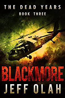 The Dead Years - BLACKMORE - Book 3 (A Post-Apocalyptic Thriller) by [Olah, Jeff]